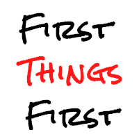 <b>First Things First</b>