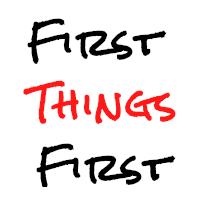 <b>First Things First</b>